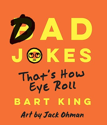 Bad Dad Jokes by Bart King